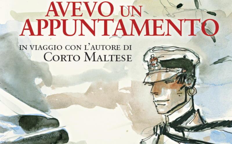 """""""Avevo un appuntamento"""": i viaggi di Hugo Pratt pubblicati da Solferino"""