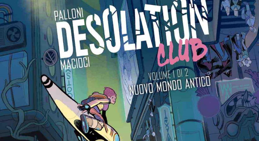 """Desolation club: la futura """"gioventù bruciata"""" di Palloni e Macioci"""
