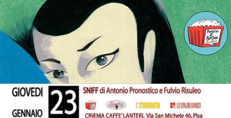 """Antonio Pronostico e Fulvio Risuleo a Pisa con """"Sniff"""" per Fumetti&Popcorn"""
