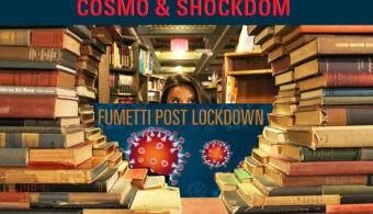 Fumetti post lockdown Cosmo Shockdom