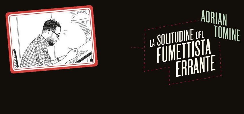 """Il nuovo di Adrian Tomine: """"La solitudine del fumettista errante"""""""