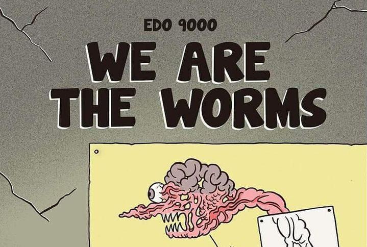 We are the worms (Edo 9000)